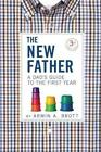 The New Father: A Dad's Guide to the First Year by Armin A. Brott (Hardback,...