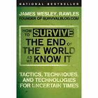 How to Survive the End of the World as We Know It : Tactics, Techniques, and Te…