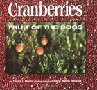 Cranberries : Fruit of the Bogs by Burns, Diane -ExLibrary