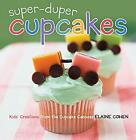 Super-Duper Cupcakes : Kids' Creations from the Cupcake Caboose by Cohen, Elaine