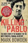 Killing Pablo: The Inside Story of the Manhunt for the Most Powerful Criminal in