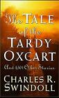 The Tale of the Tardy Oxcart by Swindoll, Charles R.