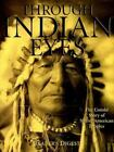 Through Indian Eyes : Our Nations Past As Experienced by Native Americans by...