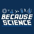 Because Science  MLS Funny T-shirts