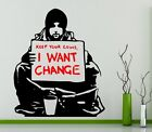 Banksy Wall Sticker Keep Your Coins, I want change Decal Many Colours QUALITY UK
