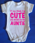 YOU THINK IM CUTE SEE MY AUNTIE Baby Grow / Body Suit, Retro, Baby Clothes GIFT