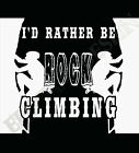 Rock Climbing T-Shirt I'd Rather Be Mountaineering Men Womens Many Sizes Colours