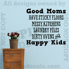 Good Moms Happy Kids Dirty Messy Sticky Quote Vinyl Wall Decal Decor Sticker
