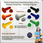 Nylon Bolts & Washer Faced Nuts SET, Slotted Mushroom Head CHOOSE A COLOUR