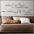 LARGE WALL STICKER QUOTE BEST OF TIMES ALWAYS FOUND FRIENDS FAMILY TRANSFER