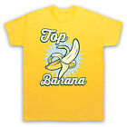 TOP BANANA FUNNY RETRO SLOGAN COMEDY JOKE COOL CUTE UNIQUE MENS WOMENS T-SHIRT