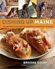 NEW Dishing Up Maine: 165 Recipes That Capture Authentic Down East Flavors