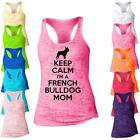 Keep Calm Im A French BullDog Mom Burnout Racerback Tank Top