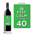 KEEP CALM YOU ARE 40, 40th BIRTHDAY WINE BOTTLE LABEL GIFT IDEA, IN 6 COLOURS.