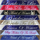 Wedding/Bridal/Hen's Night Sashes Bride To Be,Bridesmaid, MOB, MOG 13 Colours