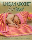 NEW Tunisian Crochet for Baby by Sharon Hernes Silverman