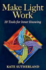NEW Make Light Work: 10 Tools for Inner Knowing by Kate R. Sutherland