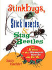 Stink Bugs, Stick Insects, and Stag Beetles: And 18 More of the Strangest Insect