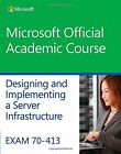 Exam 70-413 Designing and Implementing a Server Infrastructure (Microsoft Offici