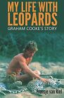 NEW My Life with Leopards: Graham Cooke's Story by Fransje van Riel