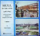 HULL IN THE 1950'S - A Pictorial Diary of Life in Hull