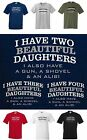 I HAVE 2, 3, 4, 5 + BEAUTIFUL DAUGHTERS, GUN SHOVEL & ALIBI. FUNNY DAD'S T-SHIRT