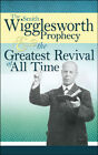 The Smith Wigglesworth Prophecy and the Greatest   Revival of All Time