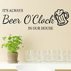 It's Always Beer O'Clock In Our House Wall Art Sticker Decal