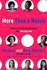 More Than a Match: How to Turn the Dating Game into Lasting Love .. NEW