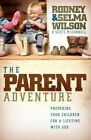 The Parent Adventure: Preparing Your Children for a Lifetime with God .. NEW