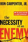 The Necessity of an Enemy: How the Battle You Face Is Your Best Opportun .. NEW