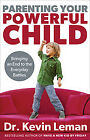 Parenting Your Powerful Child: Bringing an End to the Everyday Battles .. NEW