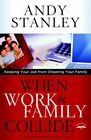When Work and Family Collide: Keeping Your Job from Cheating Your Family .. NEW