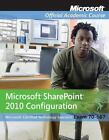 Exam 70-667: Microsoft Office SharePoint 2010 Configuration by Microsoft Offici