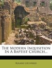 NEW The Modern Inquisition In A Baptist Church... by Roland Litchfield