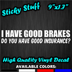 I Have Brakes Do You Have Insurance Car Window Decal Vinyl Bumper Sticker 0265