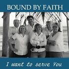 Bound By Faith-I want to serve You CD NEW