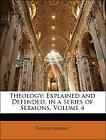 Theology: Explained and Defended, in a Series of Sermons, Volume 4 | englisch