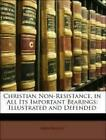 Christian Non-Resistance, in All Its Important Bearings: Illustrated and Defende