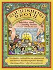 Nourishing Broth: An Old-Fashioned Remedy for the Modern World (Pap...