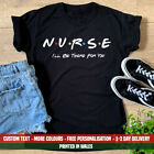 Ladies Nurse I'll Be There For You T-shirt Friends Funny Gift Graduation Top NHS