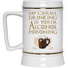 My Casual Drinking Is Your Alcohol Poisoning Beer Stein Got 22oz Mug Gifts
