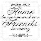 May our Home be Warm and Friends be Many Wall Decal Vinyl Sticker Quote FR14