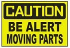 Caution Be Alert Moving Parts Sticker Safety Sticker Sign D700 Osha