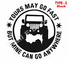 "Stylish ""Yours may go fast but mine can go anywhere"" Jeep/Car Vinyl sticker.."