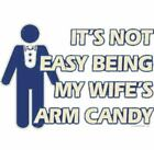 New IT'S NOT EASY BEING MY WIFE'S ARM CANDY T-Shirts Small to 5XL BLACK or WHITE