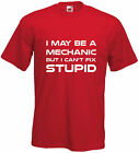 I May Be A Mechanic But I Can't Fix Stupid Funny T Shirt Comedy Tee Joke Gift