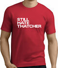 Still hate Thatcher....Joke, funny, slogan and offensive t-shirts!RT334