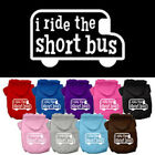 Dog Hoodies - I RIDE THE SHORT BUS Screenprint - Poly/Cotton *Many Sizes/Colors*