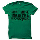 Funny Motorcycle T-shirt. I Don't Snore I Dream I'm A Motorcycle Tee Shirt. Gift